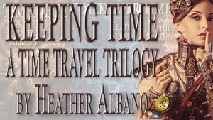 Keeping Time Kickstarter - A Time Travel Trilogy by Heather Albano