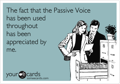 The fact that the Passive Voice has been used throughout has been appreciated by me.